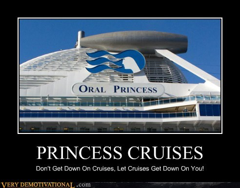 PRINCESS CRUISES Don't Get Down On Cruises, Let Cruises Get Down On You!
