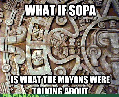 end of the year,mayans,Memes,SOPA