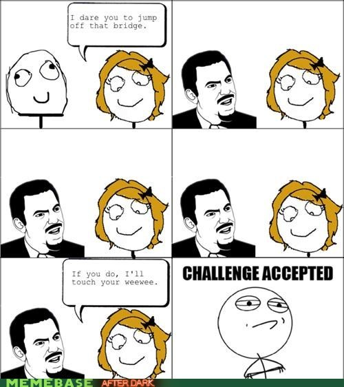 Challenge Accepted dare no no tubes Rage Comics