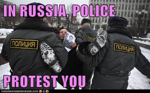 IN RUSSIA, POLICE PROTEST YOU