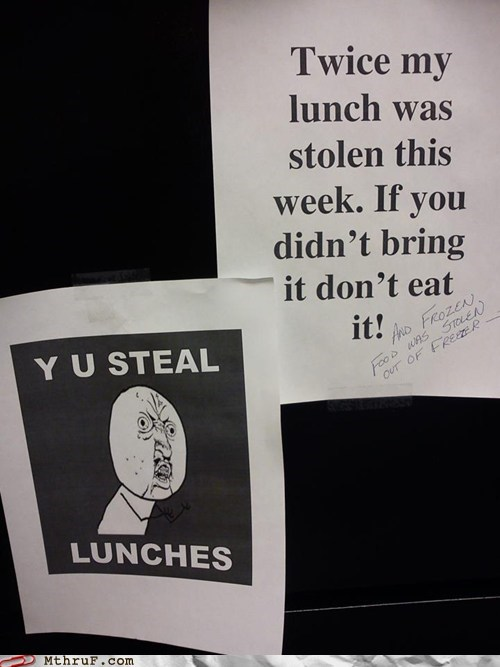 Meme Monday stolen lunch thief y u steal lunches - 5716619520