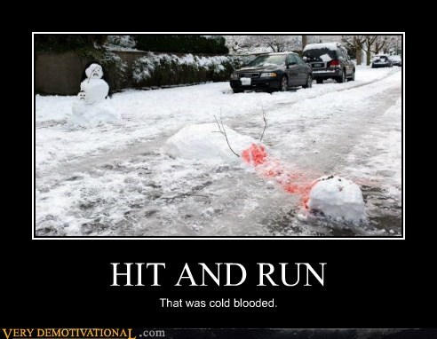 cold blooded,hilarious,hit and run,snow man