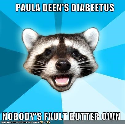 butter diabetes Lame Pun Coon paula deen