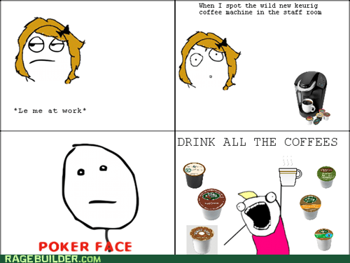 all the things,coffee,poker face,Rage Comics