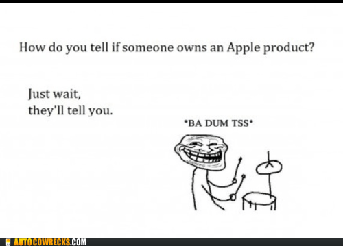 apple,apple fanboys,fanboy,ipad,iphone,punchline,rimshot,troll