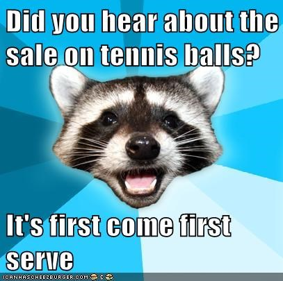 indoor Lame Pun Coon rainchecks serve tennis