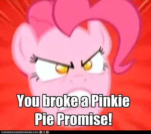 You broke a Pinkie Pie Promise!