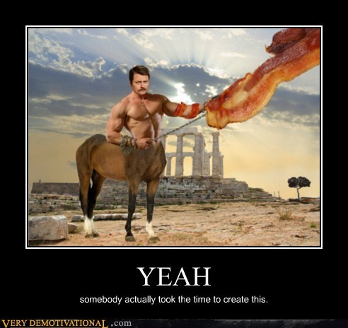bacon,centaur,muscles,Pure Awesome,ron swanson,wtf