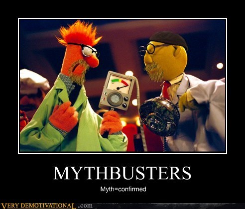 MYTHBUSTERS Myth=confirmed