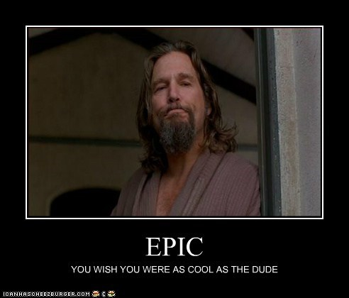 EPIC YOU WISH YOU WERE AS COOL AS THE DUDE