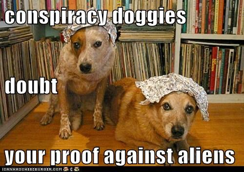 conspiracy doggies doubt your proof against aliens