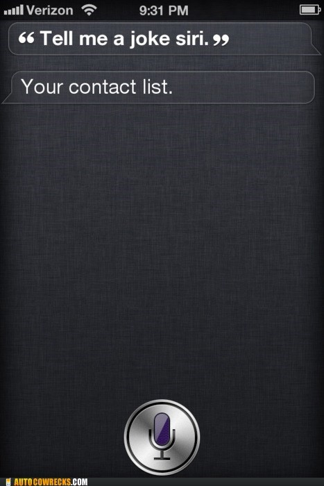 AutocoWrecks,contact list,forever alone,g rated,iphone,siri,the truth,true facts