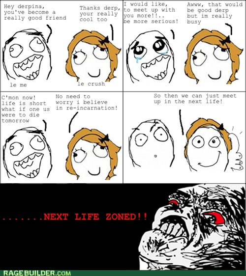 friendzone,next life,Rage Comics,raisin rage