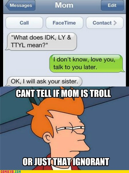 ignorant,mom,sms,the internets,troll