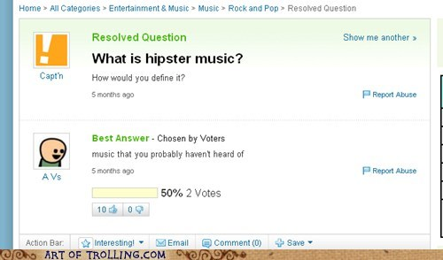 havent-heard-of-it hipster mainstream Yahoo Answer Fails - 5733887232