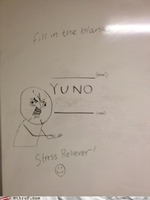 Meme Monday stress reliever whiteboard y u no meme - 5734889472