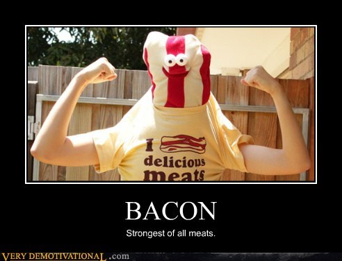 bacon,hilarious,meats,strong