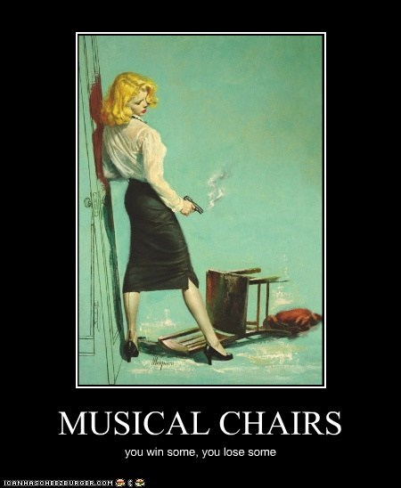 MUSICAL CHAIRS you win some, you lose some