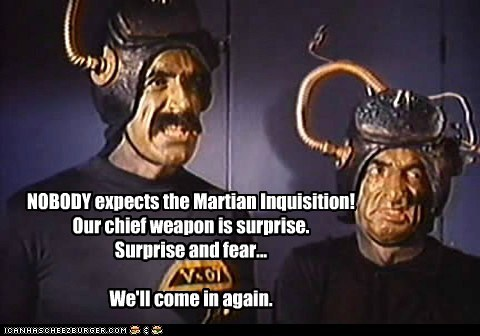 fear,martians,monty python,santa claus conquers the martians,Spanish Inquisition,surprise