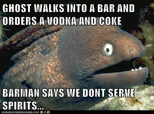 alcohol,Bad Joke Eel,bad jokes,bars,drinking,eels,ghosts,jokes,puns,spirits