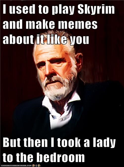 sex,Skyrim,the most interesting man in the world,video games