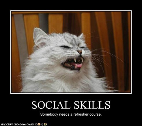 SOCIAL SKILLS Somebody needs a refresher course.