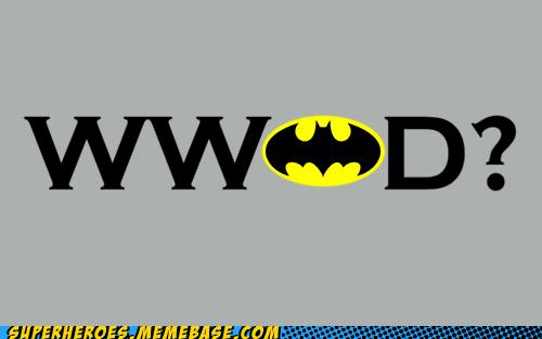 anything batman Random Heroics wwjd - 5740606208