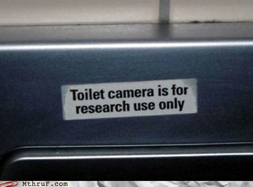 carry on,just for research,somebodys-waaaaatching-me,toilet camera