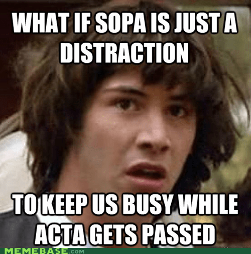 Acta,conspiracy keanu,distraction,SOPA