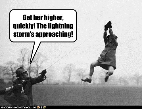 Get her higher, quickly! The lightning storm's approaching!