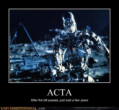 ACTA After the bill passes, just wait a few years