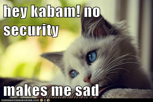 Hey Kabam No Security Makes Me Sad Cheezburger Funny Memes