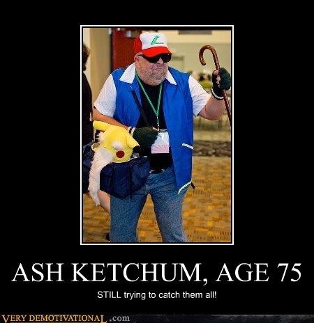 ASH KETCHUM, AGE 75 STILL trying to catch them all!