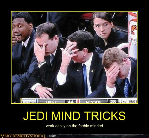 JEDI MIND TRICKS work easily on the feeble minded