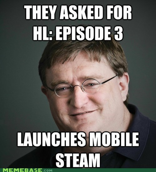 episode 3,gabe newell,half life,mobile,Scumbag Steve,steam,valve