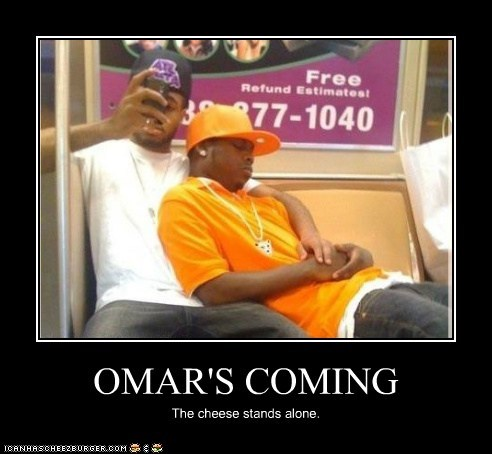 OMAR'S COMING The cheese stands alone.