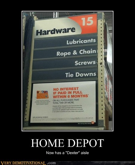 "HOME DEPOT Now has a ""Dexter"" aisle"