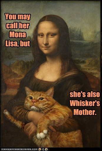 You may call her Mona Lisa, but she's also Whisker's Mother.