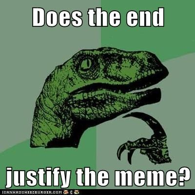 dinosaurs,justify,Memes,philosoraptor,The End,velociraptors