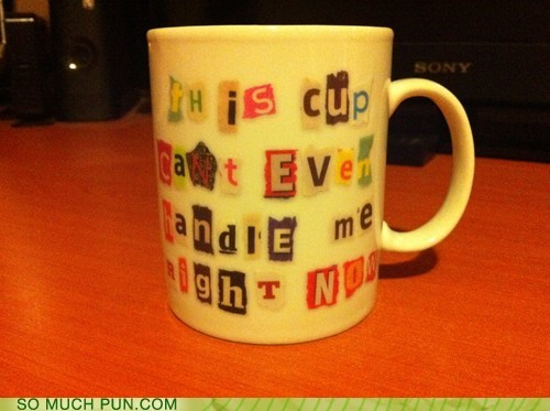 cant,club,cup,handle,lyric,me,mug,now,right,similar sounding,slogan,song