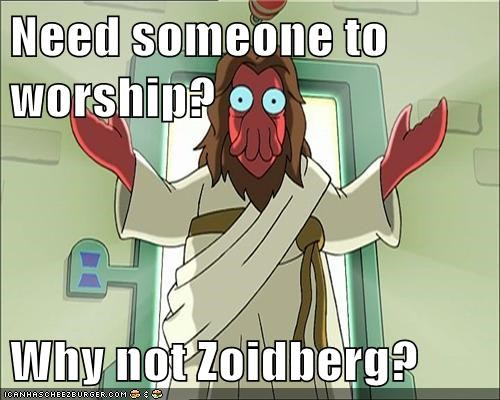 Need someone to worship?  Why not Zoidberg?