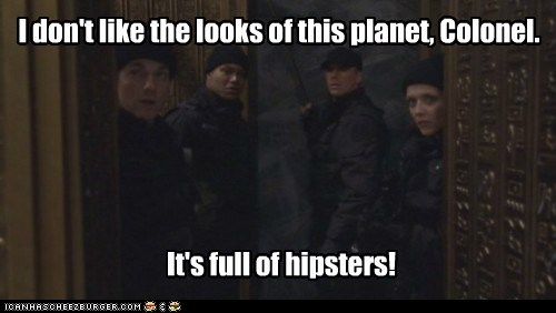 I don't like the looks of this planet, Colonel. It's full of hipsters!