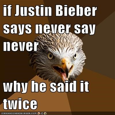 if Justin Bieber says never say never  why he said it twice