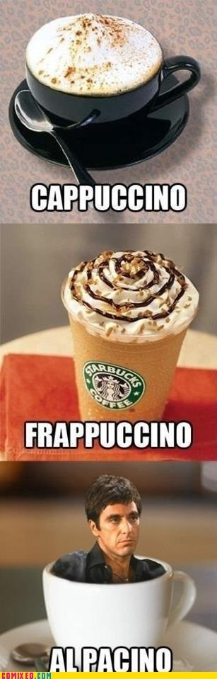al pacino,caffeine,cappuchino,cino,coffee,frappuccino,the internets