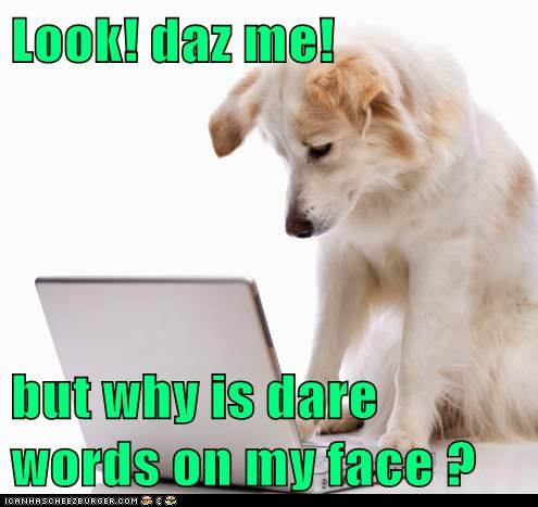 Look! daz me! but why is dare words on my face ?