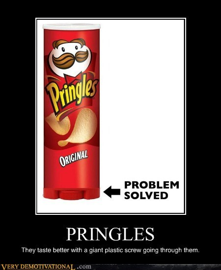 PRINGLES They taste better with a giant plastic screw going through them.