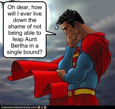 Superman's shame.