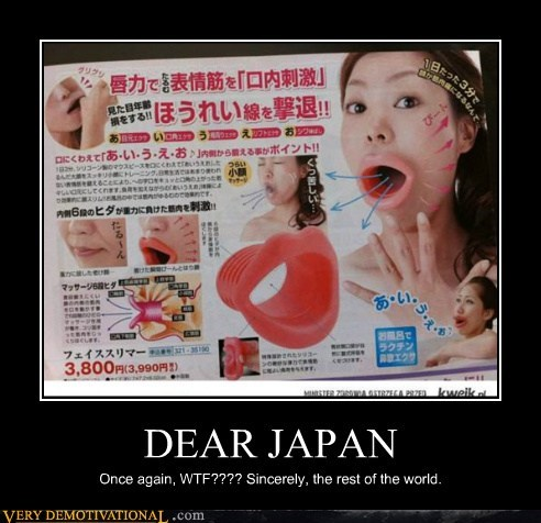 DEAR JAPAN Once again, WTF???? Sincerely, the rest of the world.