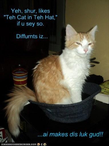 "Yeh, shur, likes ""Teh Cat in Teh Hat,"" if u sey so. Diffurnts iz... ...ai makes dis luk gud!!"