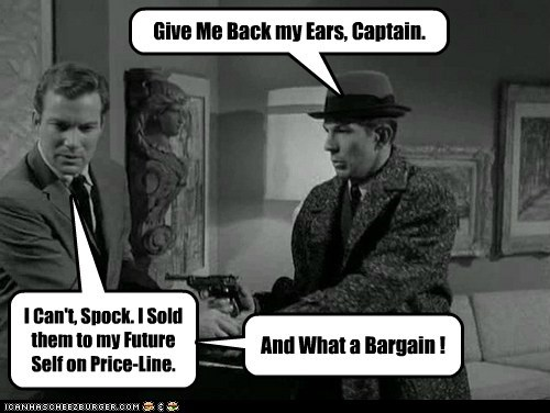 Give Me Back my Ears, Captain. I Can't, Spock. I Sold them to my Future Self on Price-Line. And What a Bargain !